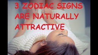 Top Zodiac Signs Are Naturally Attractive