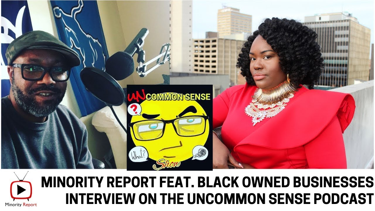 Minority Report feat. Black Owned Businesses on the Uncommon Sense Podcast