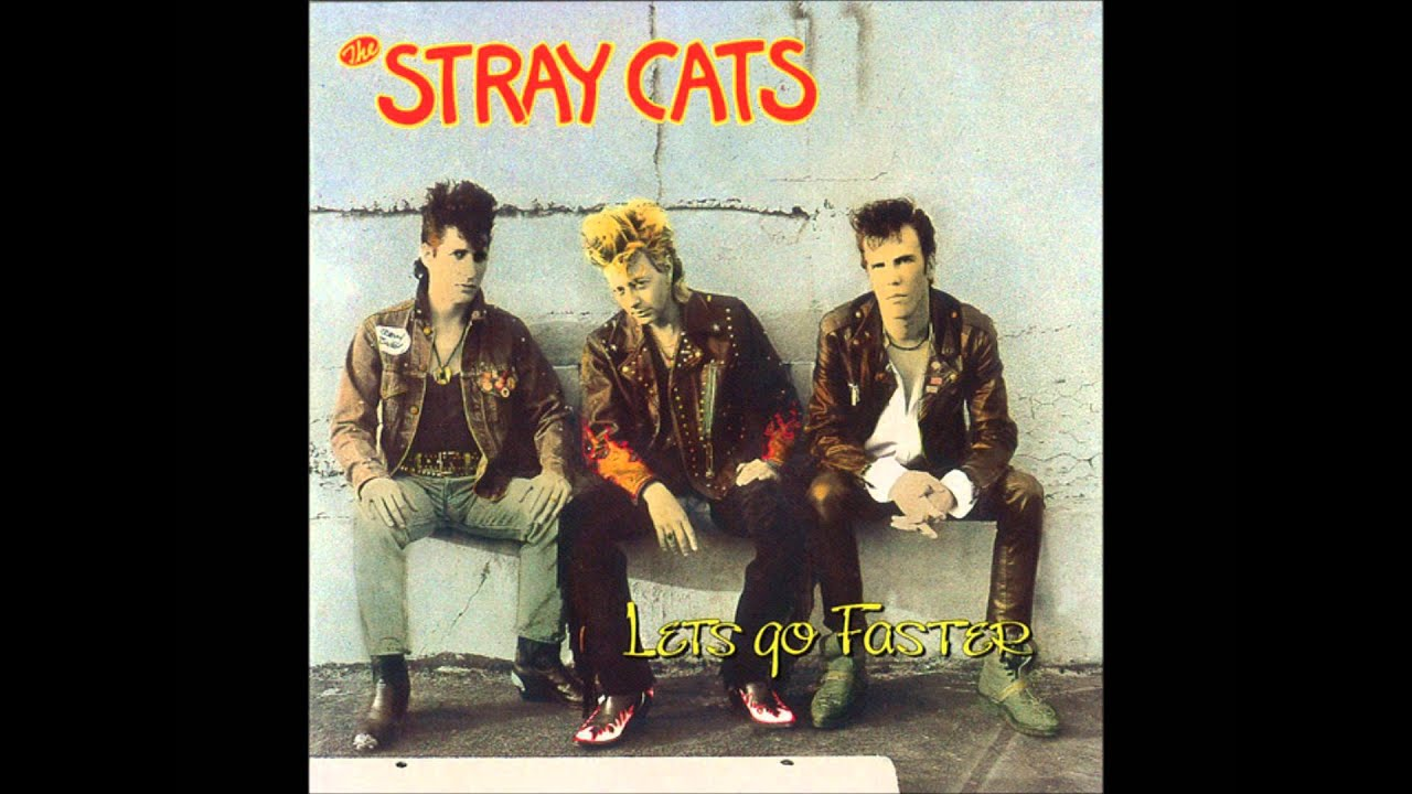 The Stray Cats Let S Go Faster