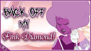 💎BACK OFF MY PINK DIAMOND!💎 | A POSITIVE Pink Diamond Reveal Rant