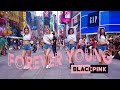 [HARU] [KPOP IN PUBLIC NYC] BLACKPINK(블랙핑크) - FOREVER YOUNG Dance Cover