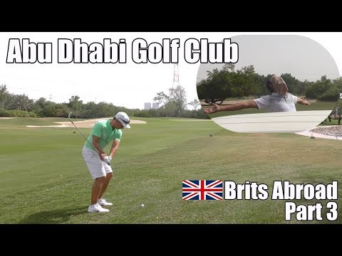 Abu Dhabi Golf Club | Brits Abroad Part 3