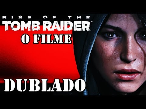 Rise Of The Tomb Raider O Filme Completo Dublado Hd Youtube
