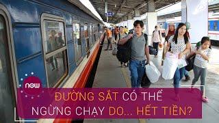Đường sắt có thể ngừng chạy tàu | VTC Now