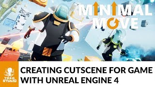 Creating cutscene for Minimal Move with Unreal Engine 4