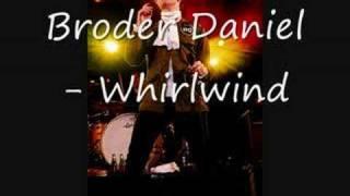 Broder Daniel Whirlwind