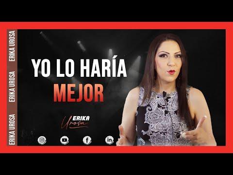"""Erika Urosa """"YO LO HARíA MEJOR """""""