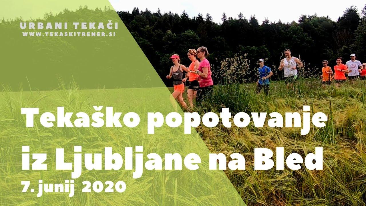 Tekaško popotovanje, Ljubljana -Bled 7/6/20