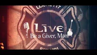LIVE - Be A Giver, Man (Lyric Video)