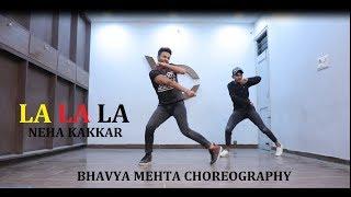 La La La | Neha Kakkar | Dance Choreography | Bhavya Mehta