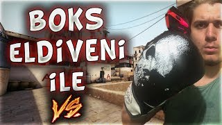 BOKS ELDİVENİ İLE VS ATIYORUZ !! İNTİKAM YOK EDİYORUM !! (CS:GO)
