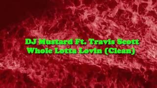 DJ Mustard Feat. Travis $cott Whole Lotta Lovin (Clean Version)