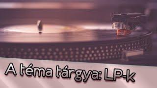 A téma tárgya: LP-k  ---  Az a bizonyos Lemezes Videó