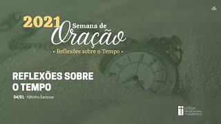 Semana de Oração│04.01.2021│Reflexões sobre o tempo