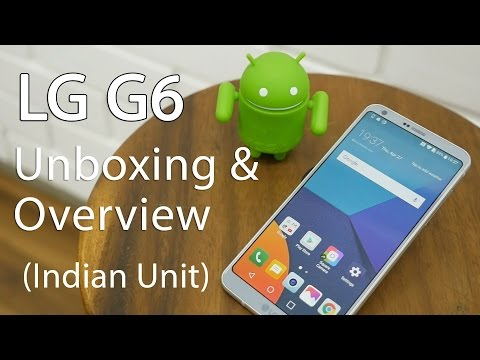 LG G6 Unboxing & Overview Indian Unit with HiFi DAC & 64GB Storage