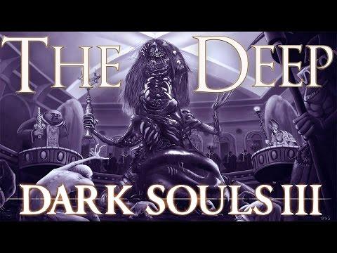 Dark Souls 3 Lore: The Deep - Part One