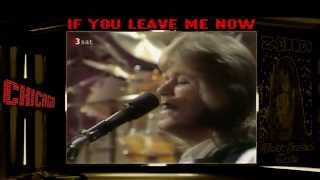 Chicago - IF YOU LEAVE ME NOW  ( HD )