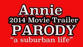 ANNIE - Trailer 2014 PARODY - A Suburban Life