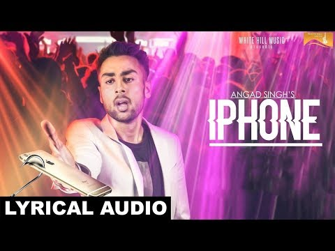 Iphone (Lyrical Audio) Angad Singh |...