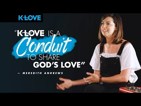 K-LOVE is a conduit to share God's love ❤️  Meredith Andrews