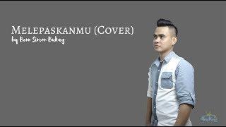 "Benn Simon Bukag - Sakura Band Cover (""Melepaskanmu"")"