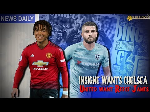 INSIGNE WANTS CHELSEA? || MAN UNITED TO MOVE FOR REECE JAMES!? || Chelsea News