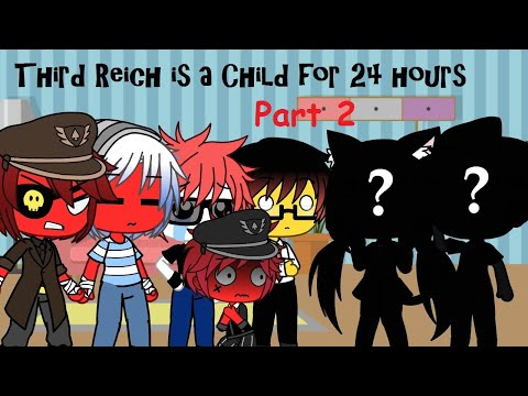 Third Reich is a Child for 24 hours? || Part 2 || Countryhumans || Gacha Life