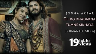 Dil ko dhadakna tumne sikhaya song|Jodha akbar theme song|Romantic sad song|
