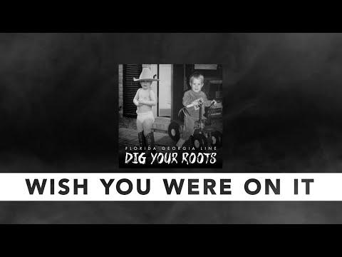Florida Georgia Line - Wish You Were On It