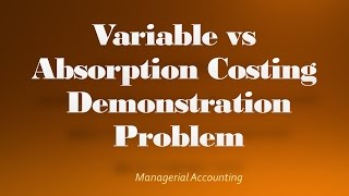 Variable vs Absorption Costing Income Statement Demonstration Problem