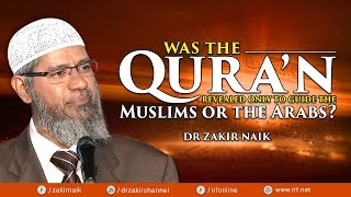WAS THE QUR'AN REVEALED ONLY TO GUIDE THE MUSLIMS OR THE ARABS? - DR ZAKIR NAIK