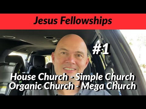 JESUS FELLOWSHIP - Not Just Another House Church, Simple Church Or.... (Yes, The List Is Long)