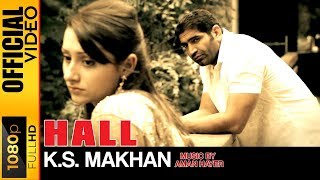 HALL - OFFICIAL VIDEO - K.S. MAKHAN MUSIC BY AMAN HAYER (GOOD LUCK CHARM)