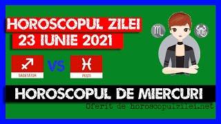 Horoscopul Zilei - 23 Iunie 2021 / Horoscopul de Miercuri