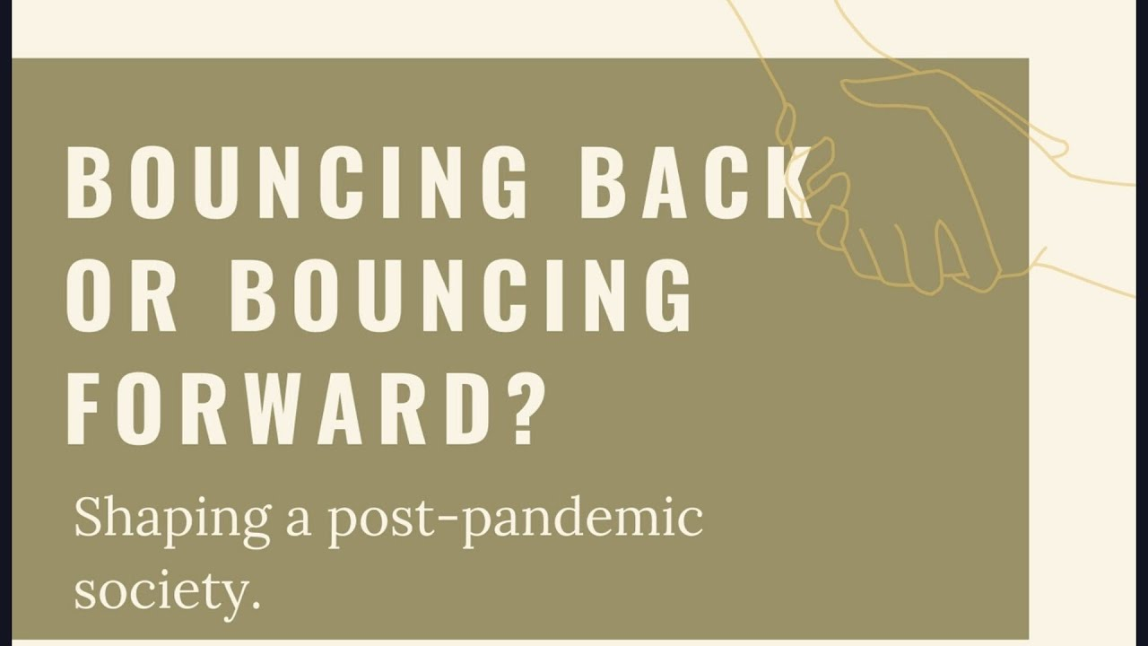 Webinar Recording: Bouncing Back or Bouncing Forward? Shaping a post-pandemic society