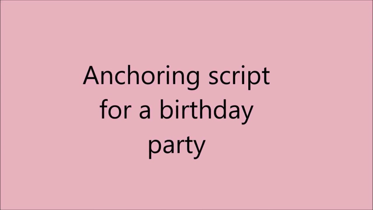 Anchoring script for a birthday party
