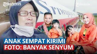 'Astaghfirullah', Ratapan Ibu Penumpang Sriwijaya Air SJ 182, Anak Sempat Kirimi Foto