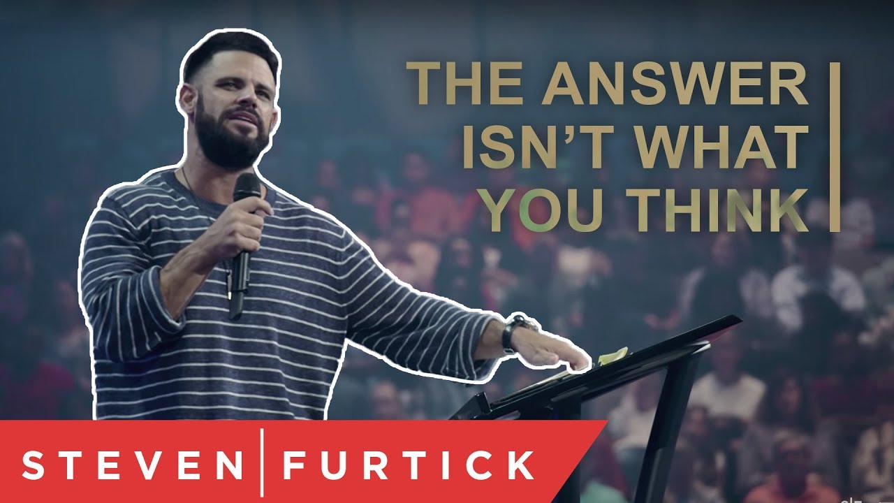 The answer isn't what you think. | Pastor Steven Furtick