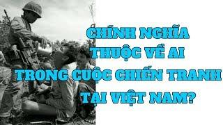 Quân lực VNCH hay quân giải phóng đại diện cho chính nghĩa trong cuộc chiến tại Việt Nam trước 1975?
