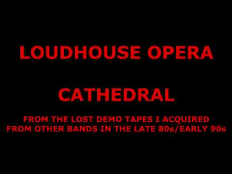 [ OTHER ] - Demo Tape: Loudhouse Opera - Cathedral