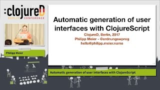 """clojureD 2017: """"Automatic generation of user interfaces with ClojureScript"""" by Philipp Meier"""