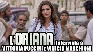 L'ORIANA   Vittoria Puccini e Vinicio Marchioni intervistati
