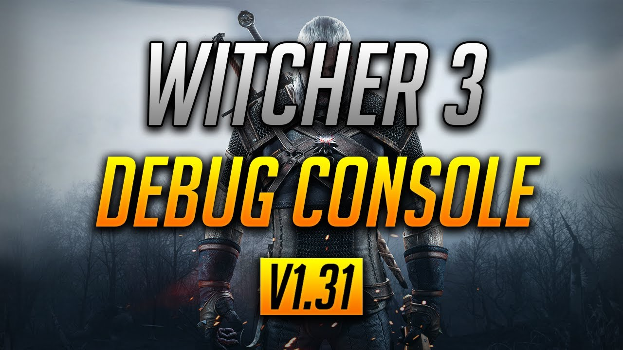 Witcher 3 | Enable the Debug Console | ALL VERSIONS (v1 31) | NO MODS