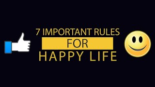 How to be Happy - 7 Rules for Happiness
