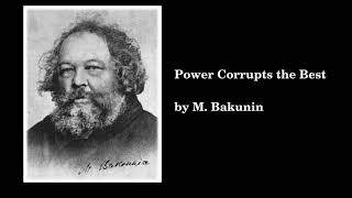"""Power corrupts the best""  by Mikhail Bakunin"