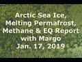 Arctic Sea Ice, Melting Permafrost, Methane & EQ Report with Margo (Jan. 17, 2019)