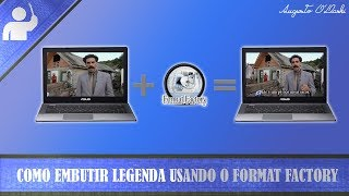 TUTORIAL: Como embutir legenda usando o Format Factory [ÁUDIO/LEGENDADO]