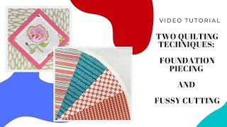 Two quilting techniques: fussy cutting and foundation piecing with curves