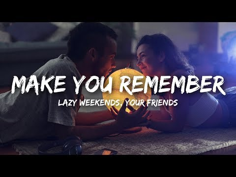 Lazy Weekends - Make You Remember (Lyrics) Ft. Your Friends