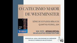 CATECISMO MAIOR - PERGUNTA 40